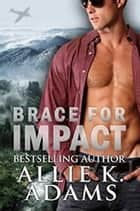Brace for Impact - BRACE, #1 ebook by Allie K. Adams