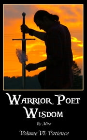 Warrior Poet Wisdom Vol. VI: Patience ebook by Miro