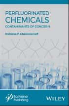 Perfluorinated Chemicals (PFCs) - Contaminants of Concern ebook by Nicholas P. Cheremisinoff