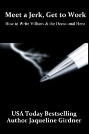 Meet a Jerk, Get to Work, How to Write Villains and the Occasional Hero ebook by Jaqueline Girdner