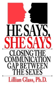 He Says She Says Closing the Communication Gap Between the Sexes ebook by Lillian Glass