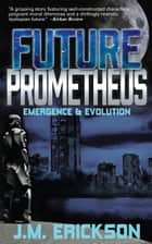 Future Prometheus: Emergence and Evolution ebook by J. M. Erickson