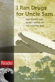I Ran Drugs for Uncle Sam - Map Points and Secret Moves of the Contra War ebook by Neal Matthews