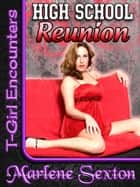 High School Reunion (T-Girl Encounters) ebook by Marlene Sexton
