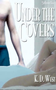 Under the Covers: An Erotic New Adult Romance Tale ebook by K.D. West