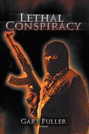 Lethal Conspiracy ebook by Gary Fuller
