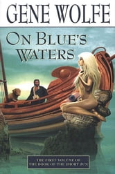 On Blue's Waters - Volume One of 'The Book of the Short Sun' ebook by Gene Wolfe