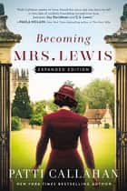 Becoming Mrs. Lewis - The Improbable Love Story of Joy Davidman and C. S. Lewis ebook by Patti Callahan