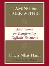 Taming the Tiger Within - Meditations on Transforming Difficult Emotions ebook by Thich Nhat Hanh