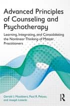 Advanced Principles of Counseling and Psychotherapy ebook by Gerald J. Mozdzierz,Paul R. Peluso,Joseph Lisiecki
