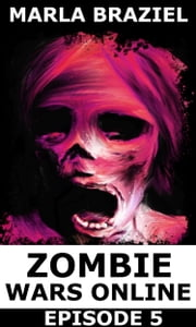 Zombie Wars Online: Episode 5 ebook by Marla Braziel