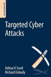 Targeted Cyber Attacks - Multi-staged Attacks Driven by Exploits and Malware ebook by Aditya Sood,Richard Enbody
