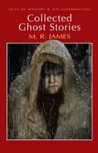 Collected Ghost Stories ebook by M.R. James, David Stuart Davies, David Stuart Davies
