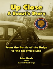Up Close: A Scout's Story from the Battle of the Bulge to the Siegfried Line ebook by Anne Riffenburgh,JohnRay Davis