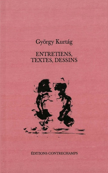 Entretiens, textes, dessins ebook by György Kurtág