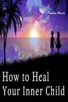 How to Heal Your Inner Child ebook by Deedee Moore