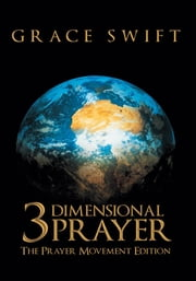 3 Dimensional Prayer - The Prayer Movement Edition ebook by Grace Swift