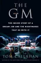 The GM - The Inside Story of a Dream Job and the Nightmares that Go with It eBook by Tom Callahan