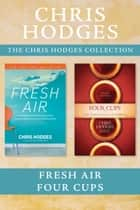 The Chris Hodges Collection: Fresh Air / Four Cups ebook by Chris Hodges