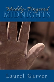 Muddy-Fingered Midnights - poems from the bright days and dark nights of the soul ebook by Laurel Garver