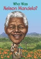 Who Was Nelson Mandela? ebook by Stephen Marchesi, Pam Pollack, Who HQ