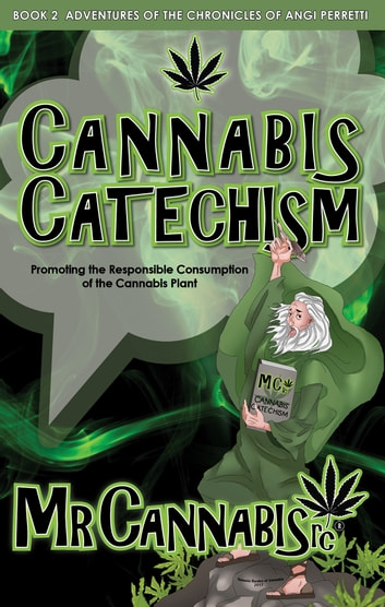 CANNABIS CATECHISM: Promoting the Responsible Consumption of the Cannabis Plant ebook by MR CANNABISrc,ANGI PERRETTI