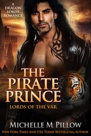 The Pirate Prince - Lords of the Var (A Dragon Lords Story), #5 ebook by Michelle M. Pillow