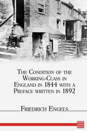 The Condition of the Working-Class in England in 1844, with a Preface written in 1892 ebook by Friedrich Engels