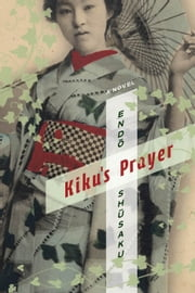 Kiku's Prayer - A Novel ebook by Shusaku Endo,Van C. Gessel