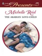 The Arabian Love-Child ebook by Michelle Reid