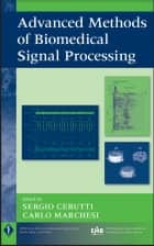 Advanced Methods of Biomedical Signal Processing ebook by Sergio Cerutti, Carlo Marchesi