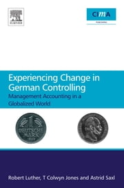 Experiencing Change in German Controlling - Management accounting in a globalizing world ebook by Robert Luther,T Colwyn Jones,Astrid Saxl