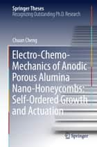 Electro-Chemo-Mechanics of Anodic Porous Alumina Nano-Honeycombs: Self-Ordered Growth and Actuation ebook by Chuan Cheng