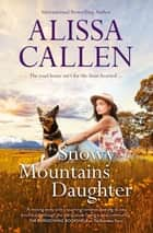Snowy Mountains Daughter ebook by Alissa Callen
