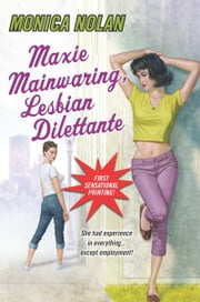 Maxie Mainwaring, Lesbian Dilettante ebook by Monica Nolan