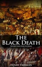 The Black Death: History's Most Effective Killer ebook by Henry Freeman