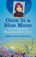 Once in a Blue Moon - Life, Love and Manchester City ebook by