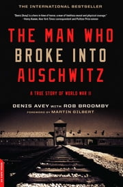 The Man Who Broke Into Auschwitz - A True Story of World War II ebook by Denis Avey,Rob Broomby