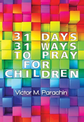 31 Days, 31 Ways to Pray for Children ebook by Victor M. Parachin