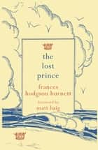 The Lost Prince ebook by Frances Hodgson Burnett, Matt Haig