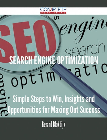 Search Engine Optimization - Simple Steps to Win, Insights and Opportunities for Maxing Out Success ebook by Gerard Blokdijk
