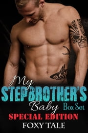 My Stepbrother's Baby Special Edition Box-Set ebook by Foxy Tale