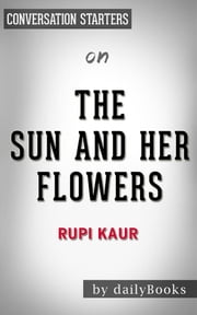 The Sun and Her Flowers: by Rupi Kaur | Conversation Starters ebook by dailyBooks