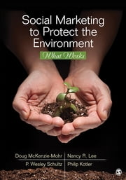 Social Marketing to Protect the Environment - What Works ebook by Nancy R. Lee,Professor P. (Paul) Wesley Schultz,Philip A. Kotler,Doug McKenzie-Mohr