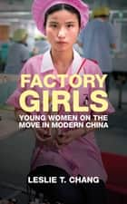 Factory Girls - Voices from the Heart of Modern China ebook by Leslie T. Chang