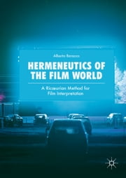 Hermeneutics of the Film World - A Ricœurian Method for Film Interpretation ebook by Alberto Baracco