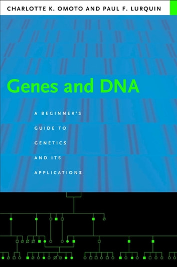 Genes and DNA - A Beginner's Guide to Genetics and Its Applications ebook by Charlotte Omoto,Paul Lurquin