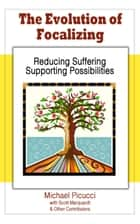 The Evolution of Focalizing: Reducing Suffering and Supporting Possibilities ebook by Michael Picucci
