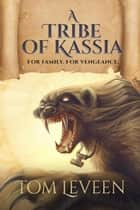 A Tribe of Kassia ebook by Tom Leveen