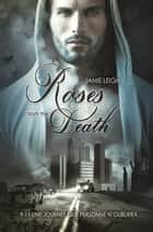 Roses from the death | Roman gay, livre gay, MxM ebook by Jamie Leigh